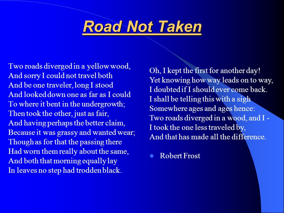 Road Not Taken Two roads diverged in a yellow wood,