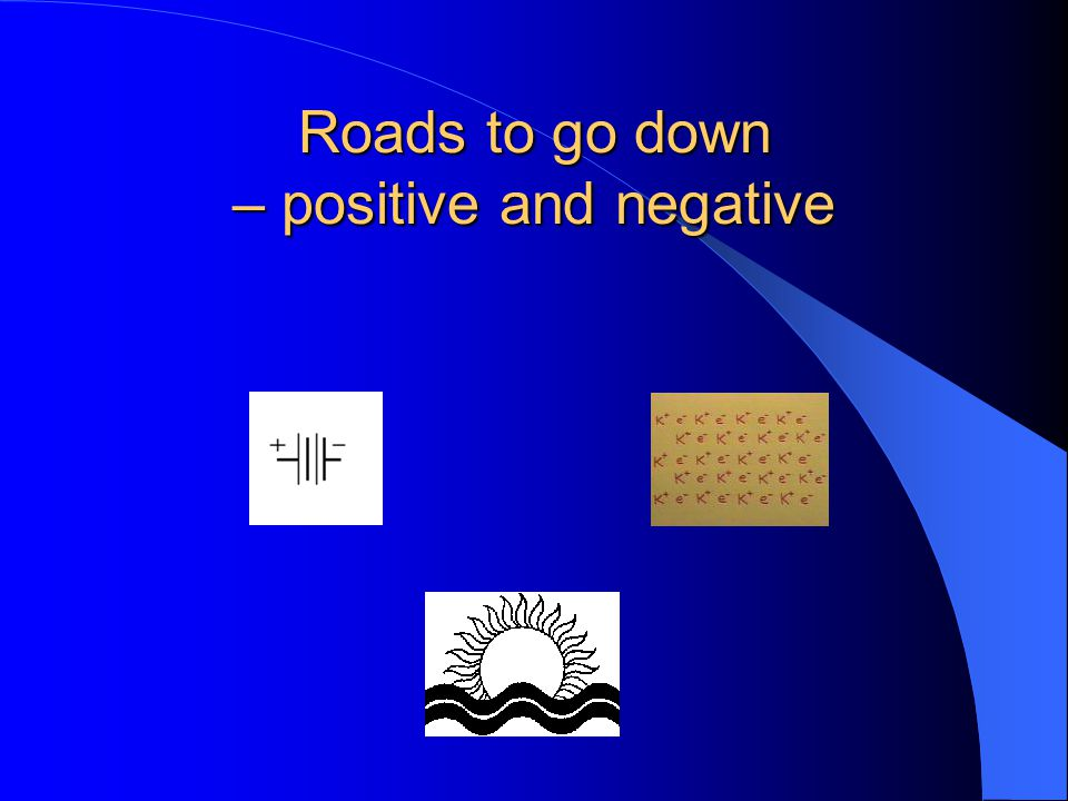 Roads to go down – positive and negative