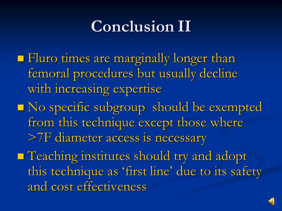 Conclusion II Fluro times are marginally longer than femoral procedures but usually decline with increasing expertise.