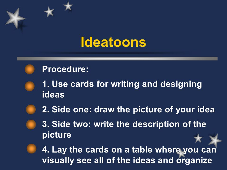 Ideatoons Procedure: 1. Use cards for writing and designing ideas