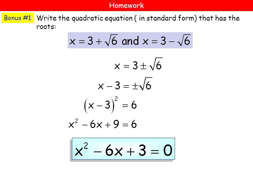 Write the quadratic equation ( in standard form) that has the roots: