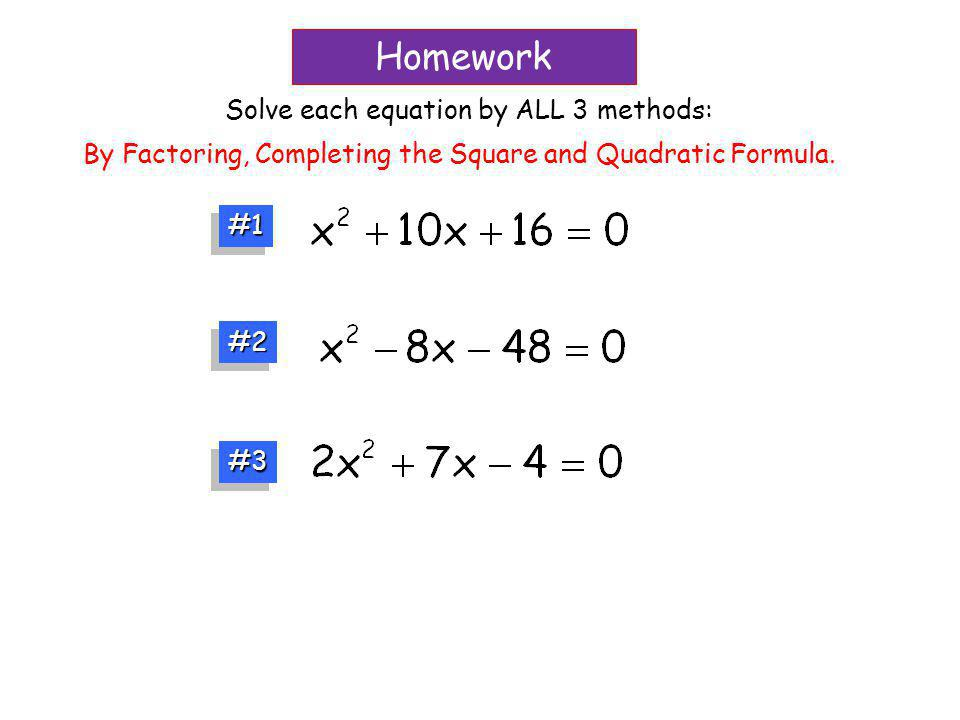 Homework Solve each equation by ALL 3 methods: