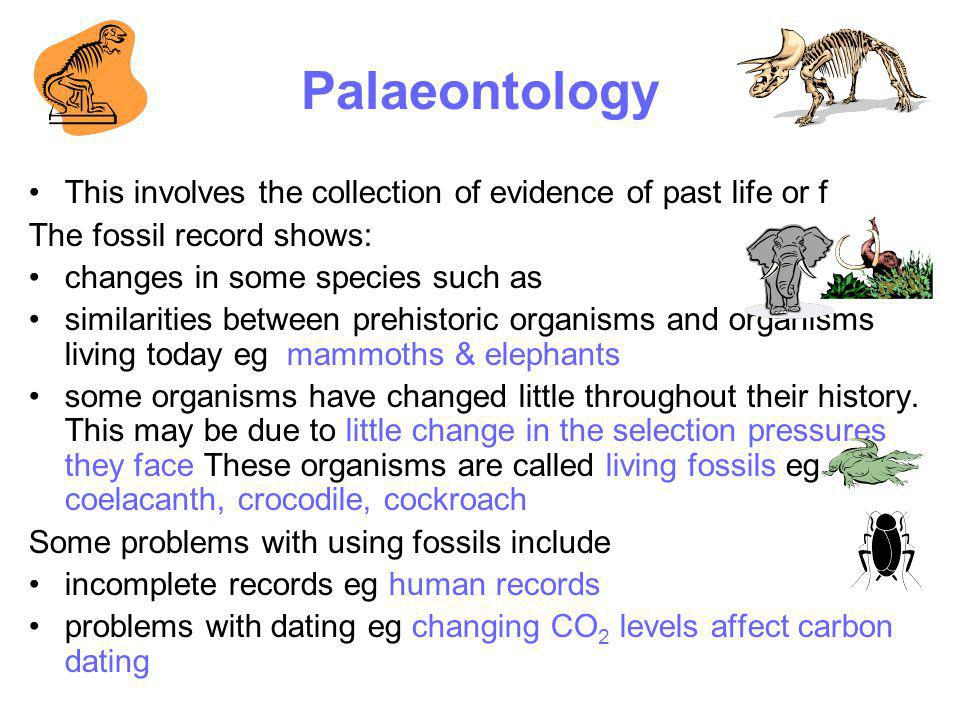 Palaeontology This involves the collection of evidence of past life or f. The fossil record shows: