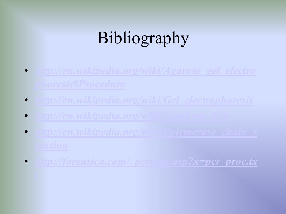 Bibliography http://en.wikipedia.org/wiki/Agarose_gel_electrophoresis#Procedure. http://en.wikipedia.org/wiki/Gel_electrophoresis.