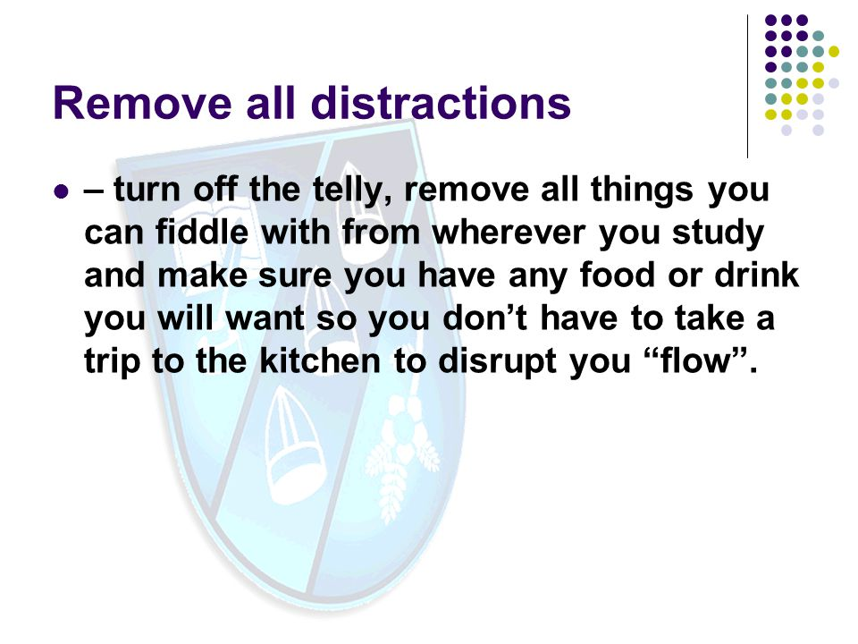 Remove all distractions