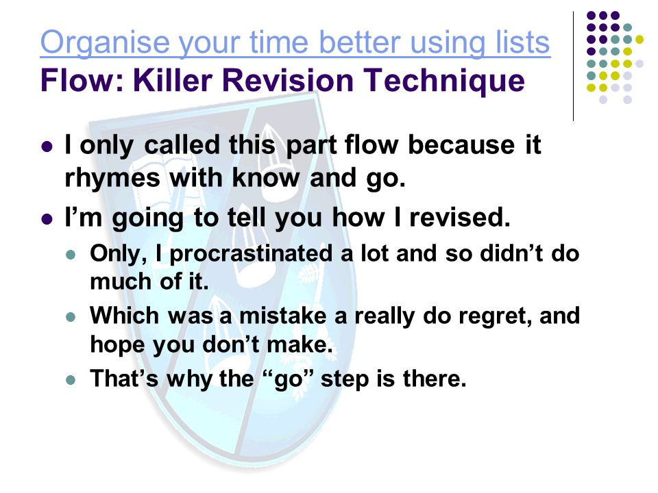 Organise your time better using lists Flow: Killer Revision Technique