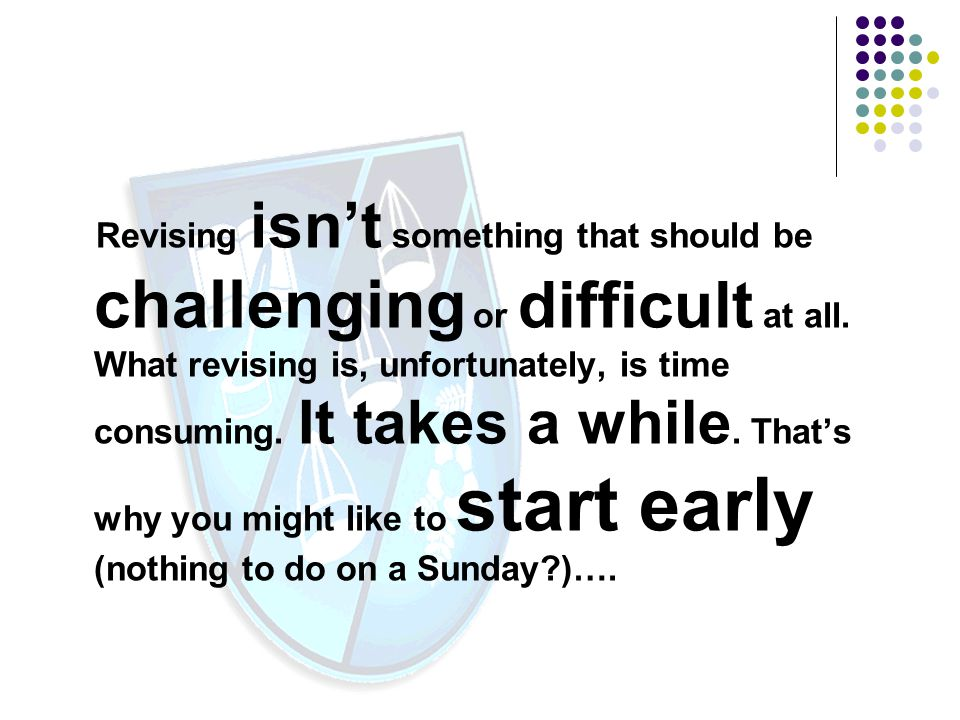 Revising isn't something that should be challenging or difficult at all.