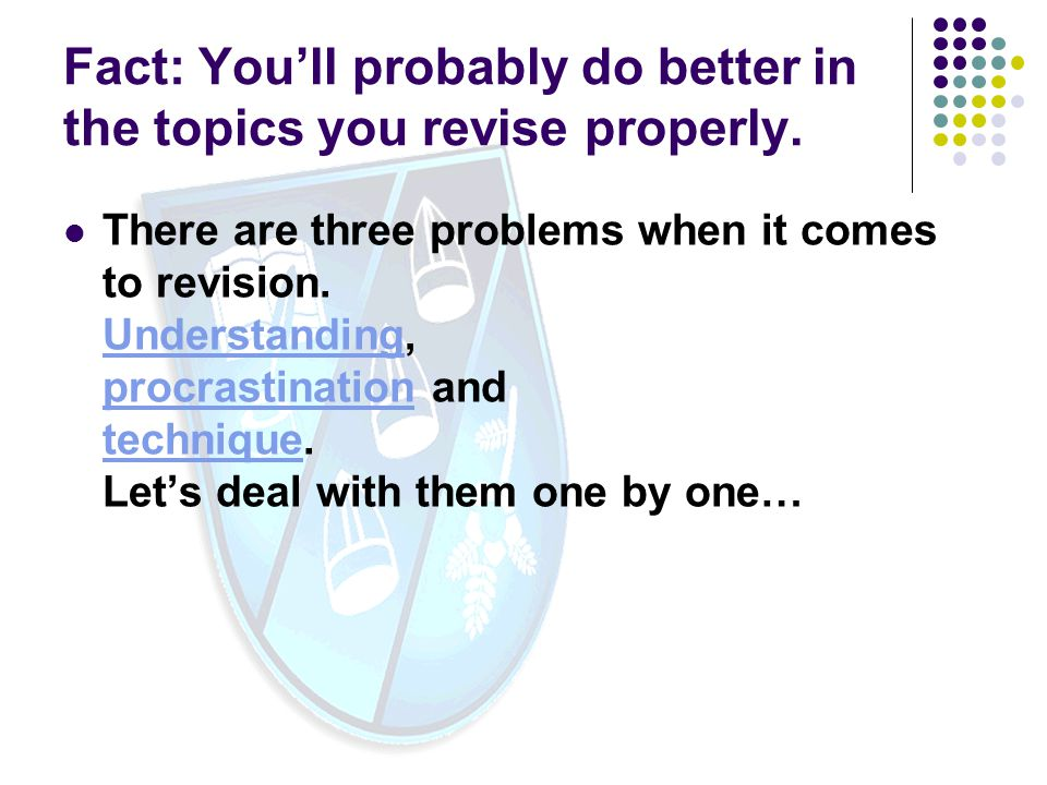 Fact: You'll probably do better in the topics you revise properly.