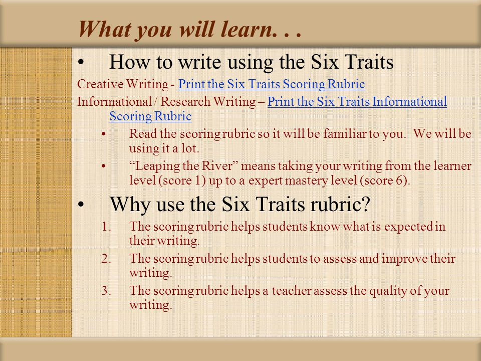 What you will learn. . . How to write using the Six Traits