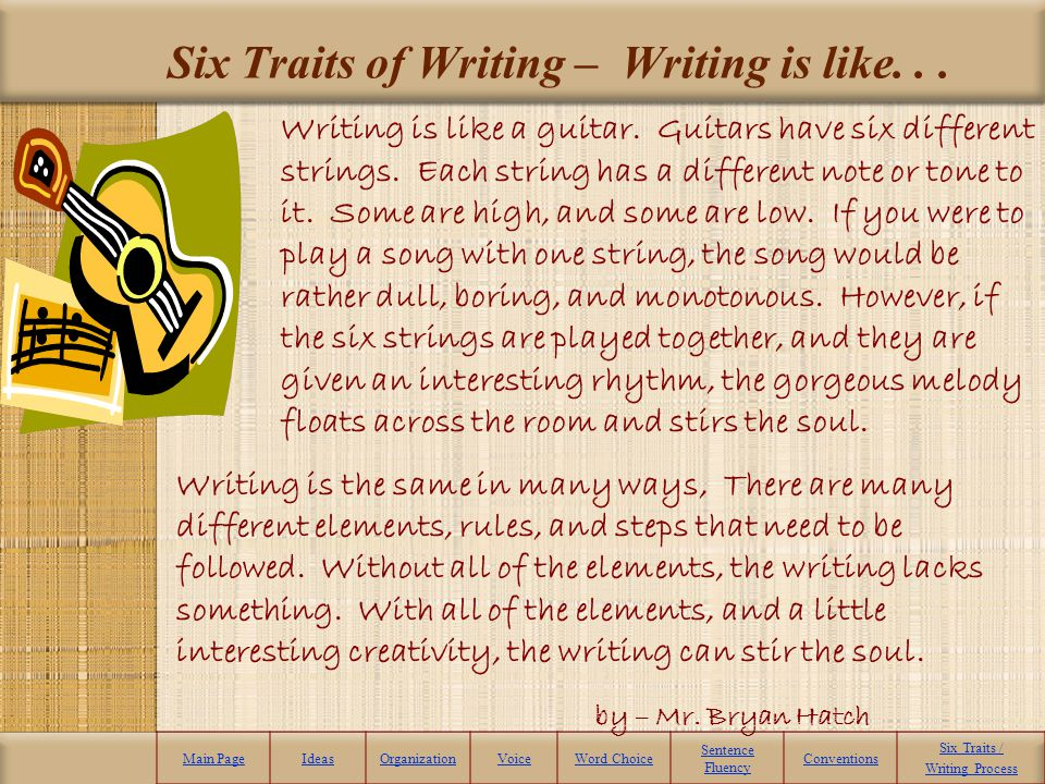 Six Traits of Writing – Writing is like. . .