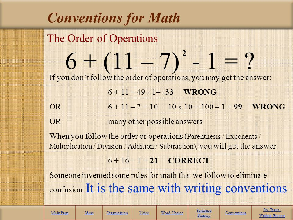 6 + (11 – 7) - 1 = Conventions for Math The Order of Operations 2