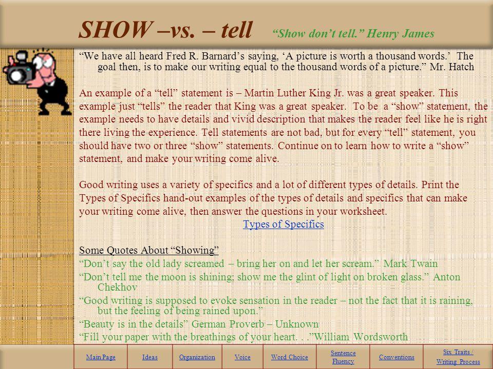 SHOW –vs. – tell Show don't tell. Henry James