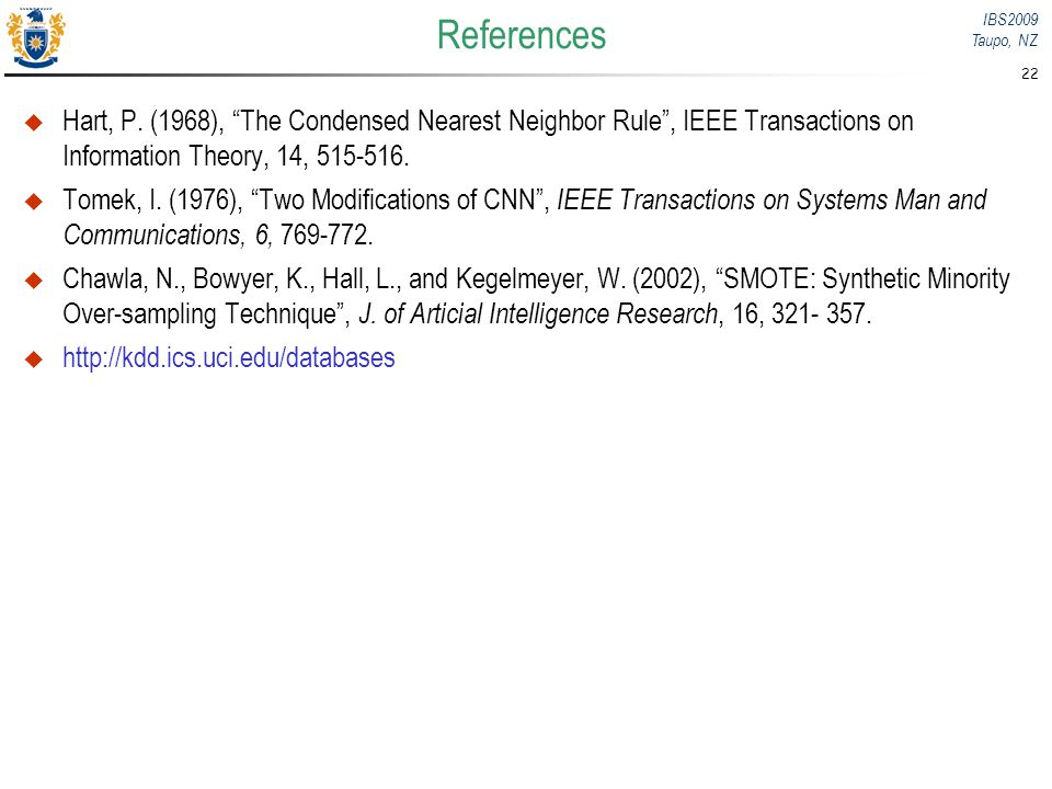 References Hart, P. (1968), The Condensed Nearest Neighbor Rule , IEEE Transactions on Information Theory, 14, 515-516.