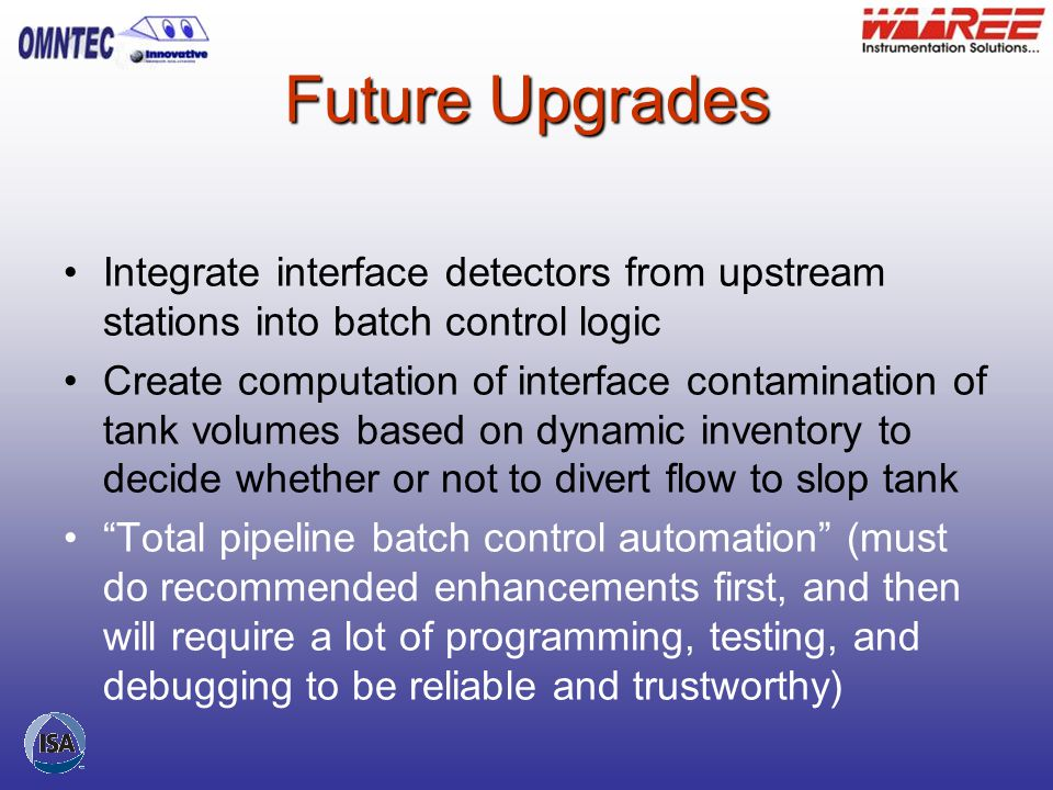 Future Upgrades Integrate interface detectors from upstream stations into batch control logic.