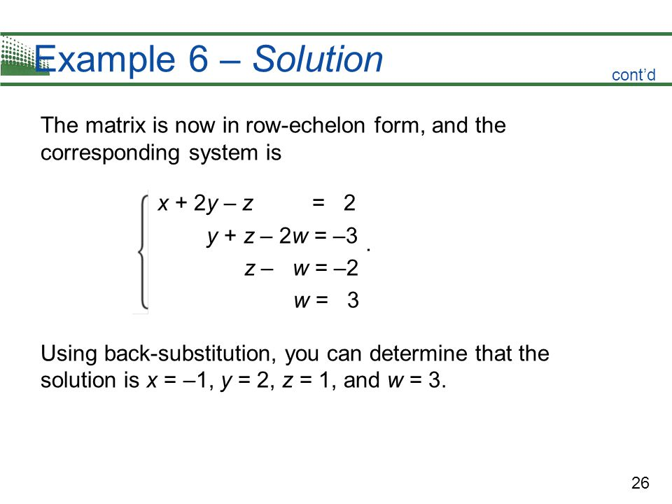 Example 6 – Solution cont'd. The matrix is now in row-echelon form, and the corresponding system is.