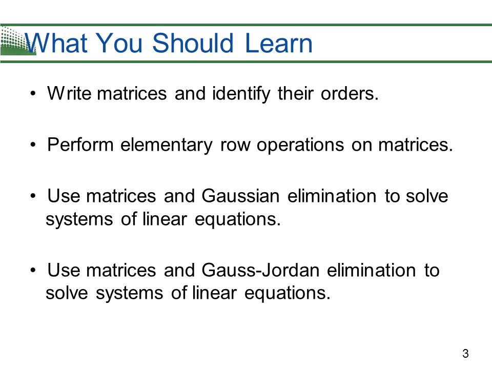What You Should Learn Write matrices and identify their orders.