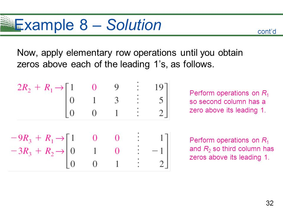 Example 8 – Solution cont'd. Now, apply elementary row operations until you obtain zeros above each of the leading 1's, as follows.
