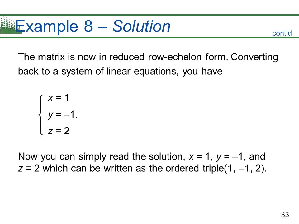 Example 8 – Solution cont'd. The matrix is now in reduced row-echelon form. Converting back to a system of linear equations, you have.
