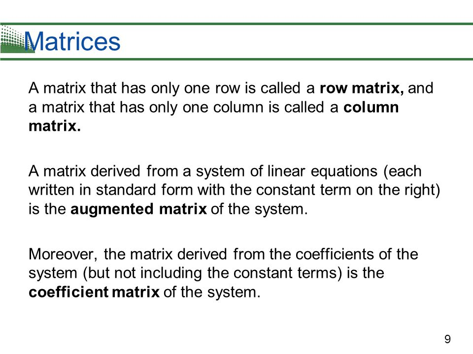 Matrices A matrix that has only one row is called a row matrix, and a matrix that has only one column is called a column matrix.