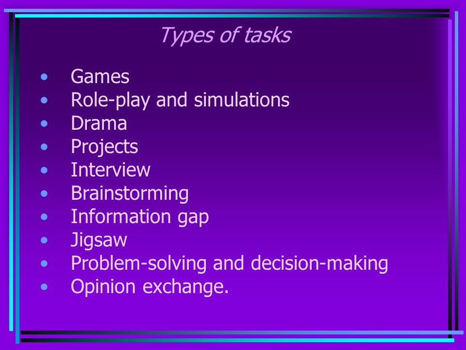 Types of tasks Games Role-play and simulations Drama Projects