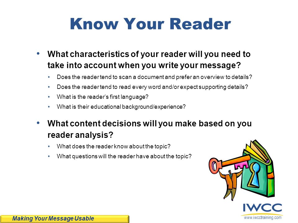 Know Your Reader What characteristics of your reader will you need to take into account when you write your message