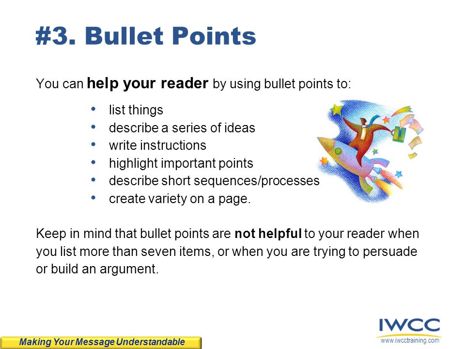 #3. Bullet Points You can help your reader by using bullet points to: