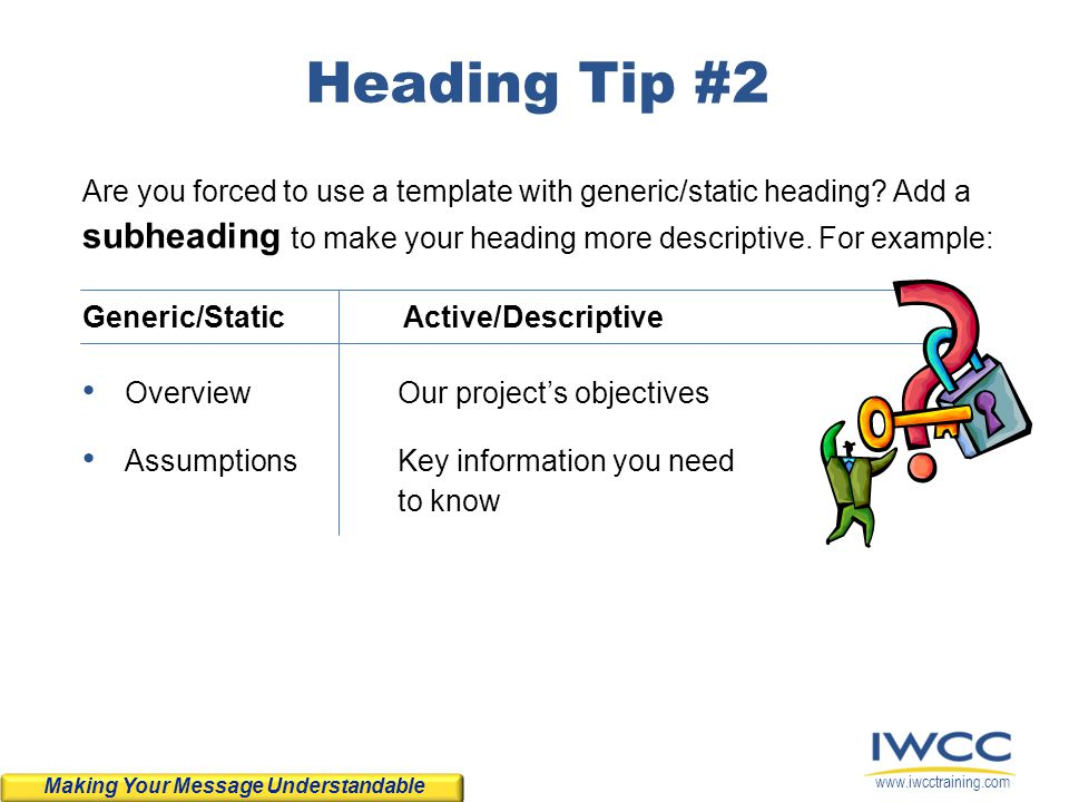 Heading Tip #2 Are you forced to use a template with generic/static heading Add a subheading to make your heading more descriptive. For example: