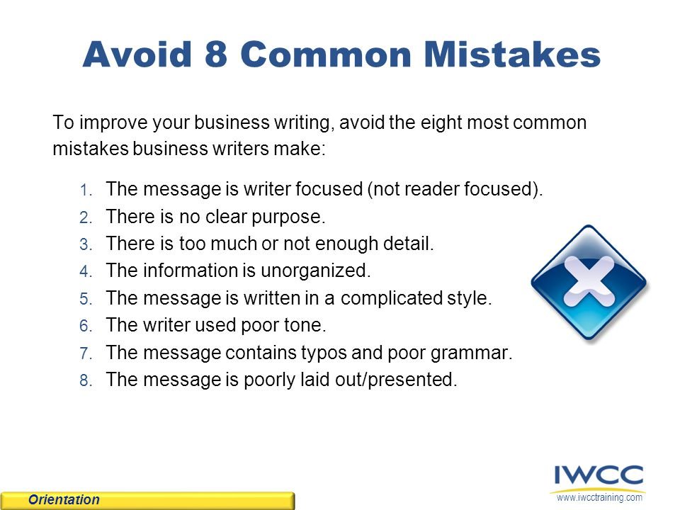 Avoid 8 Common Mistakes To improve your business writing, avoid the eight most common mistakes business writers make: