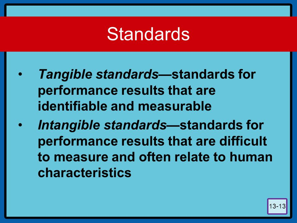 Standards Tangible standards—standards for performance results that are identifiable and measurable.
