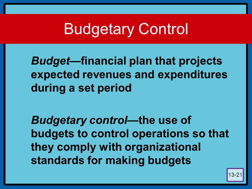 Budgetary Control Budget—financial plan that projects expected revenues and expenditures during a set period.