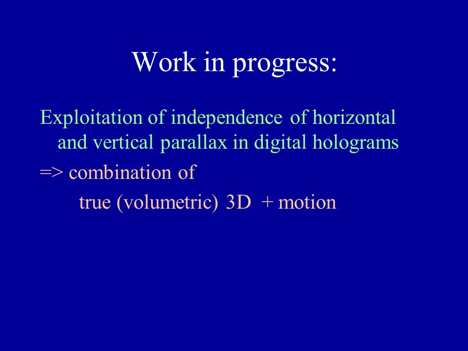 Work in progress: Exploitation of independence of horizontal and vertical parallax in digital holograms.