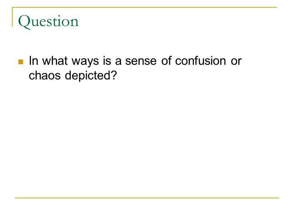 Question In what ways is a sense of confusion or chaos depicted