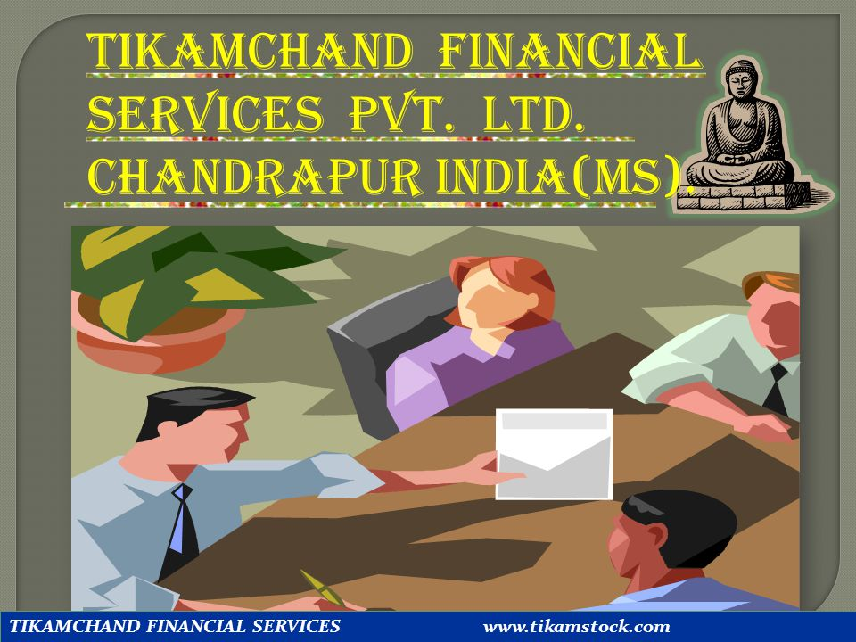 TIKAMCHAND FINANCIAL SERVICES PVT. LTD. CHANDRAPUR INDIA(MS).