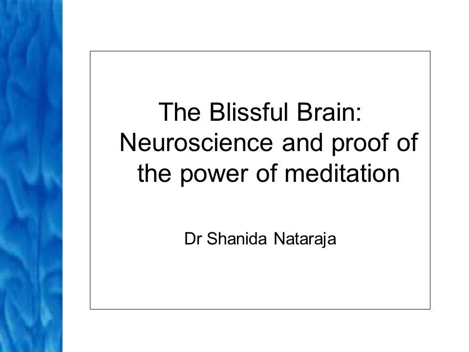 The Blissful Brain: Neuroscience and proof of the power of meditation