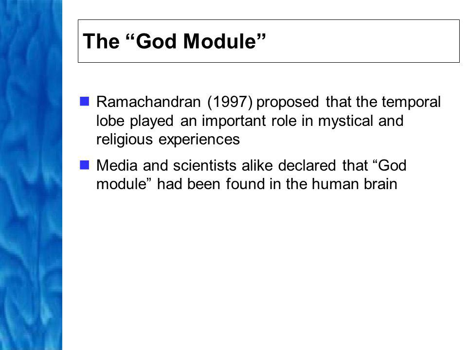 The God Module Ramachandran (1997) proposed that the temporal lobe played an important role in mystical and religious experiences.