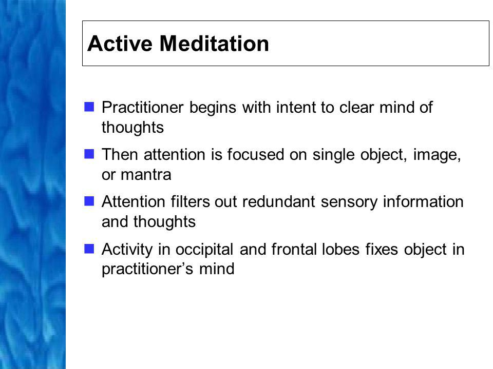 Active Meditation Practitioner begins with intent to clear mind of thoughts. Then attention is focused on single object, image, or mantra.