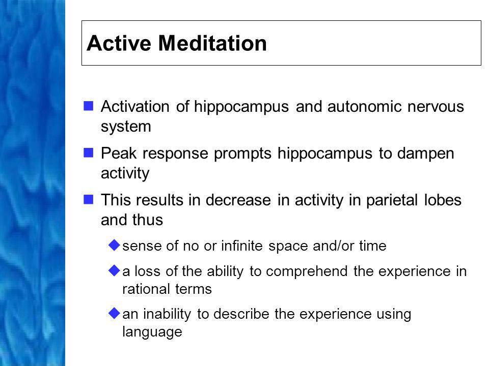 Active Meditation Activation of hippocampus and autonomic nervous system. Peak response prompts hippocampus to dampen activity.