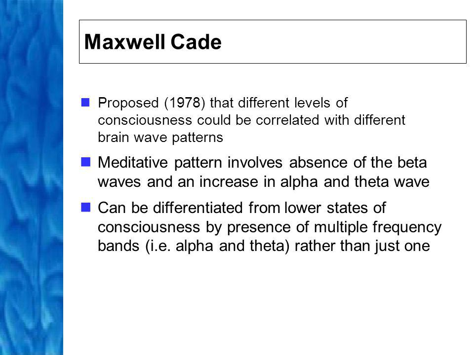 Maxwell Cade Proposed (1978) that different levels of consciousness could be correlated with different brain wave patterns.