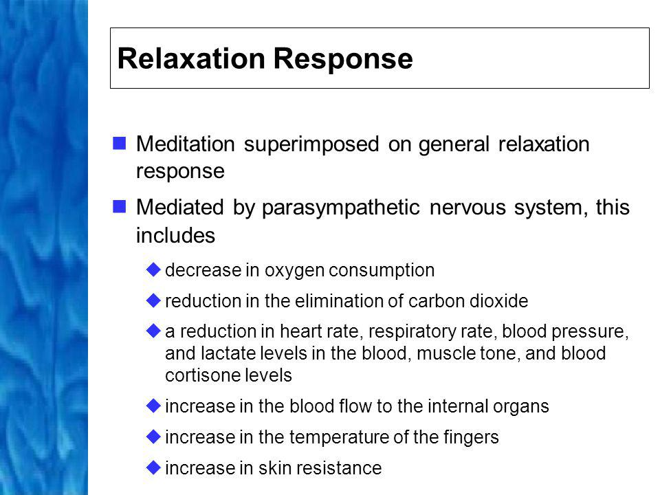 Relaxation Response Meditation superimposed on general relaxation response. Mediated by parasympathetic nervous system, this includes.