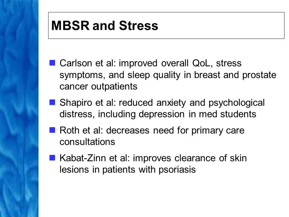 MBSR and Stress Carlson et al: improved overall QoL, stress symptoms, and sleep quality in breast and prostate cancer outpatients.