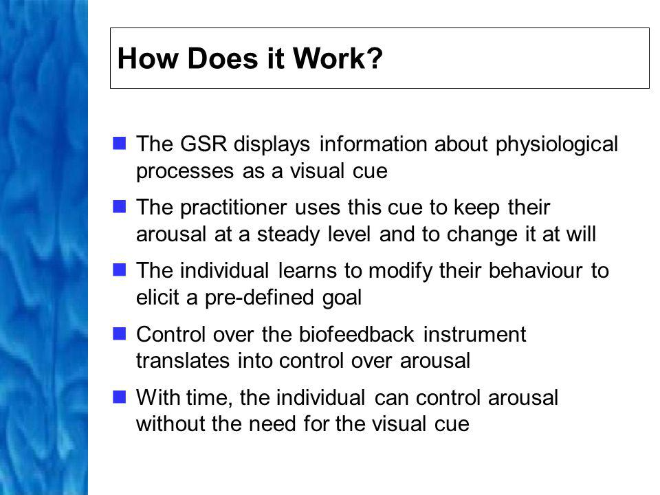How Does it Work The GSR displays information about physiological processes as a visual cue.