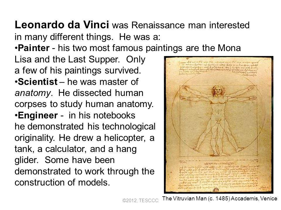 Leonardo da Vinci was Renaissance man interested in many different things. He was a: