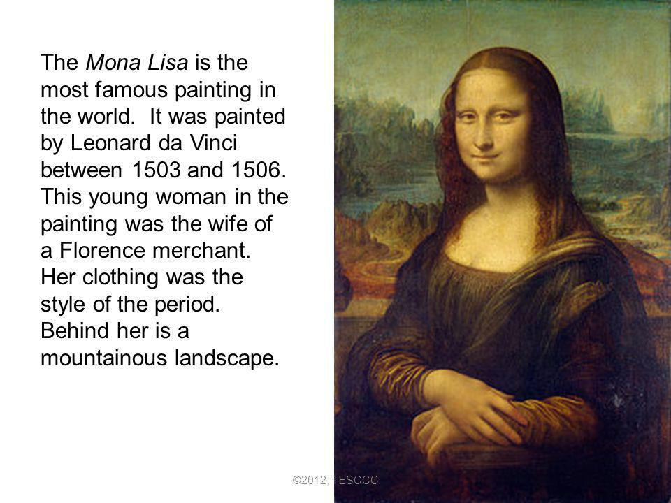 The Mona Lisa is the most famous painting in the world