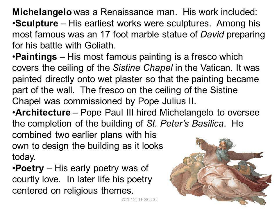 Michelangelo was a Renaissance man. His work included: