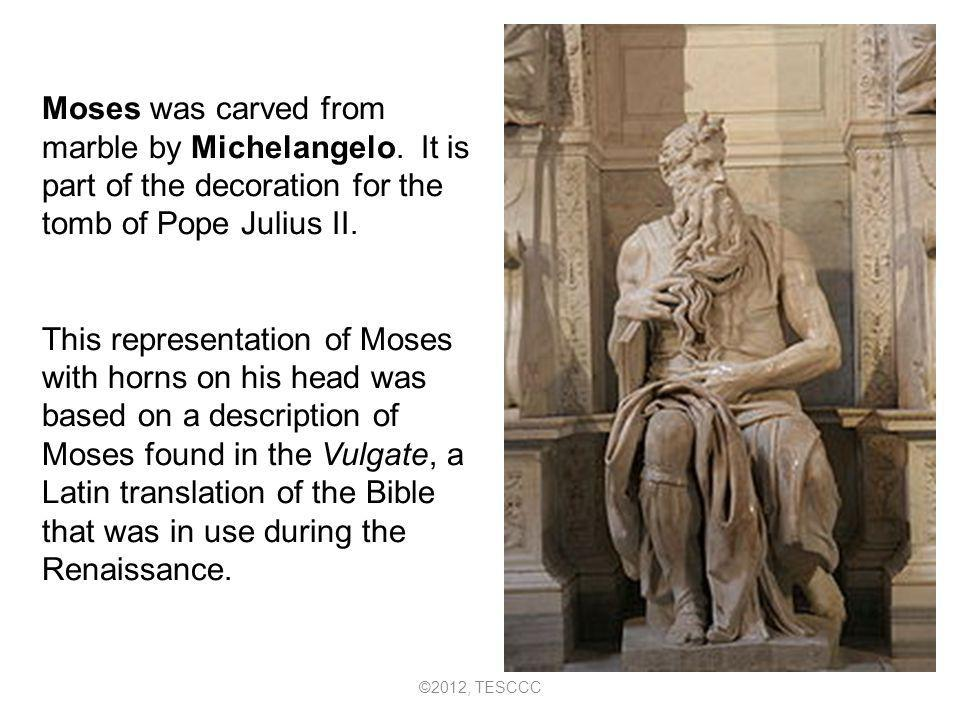 Moses was carved from marble by Michelangelo