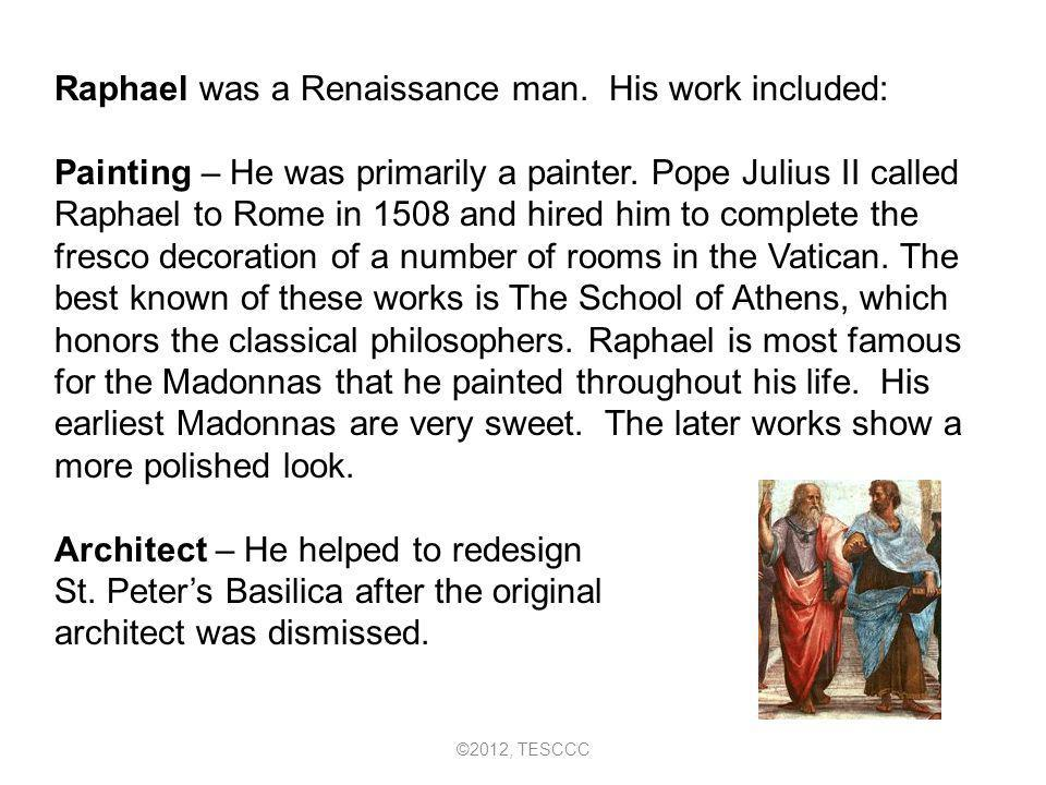 Raphael was a Renaissance man. His work included: