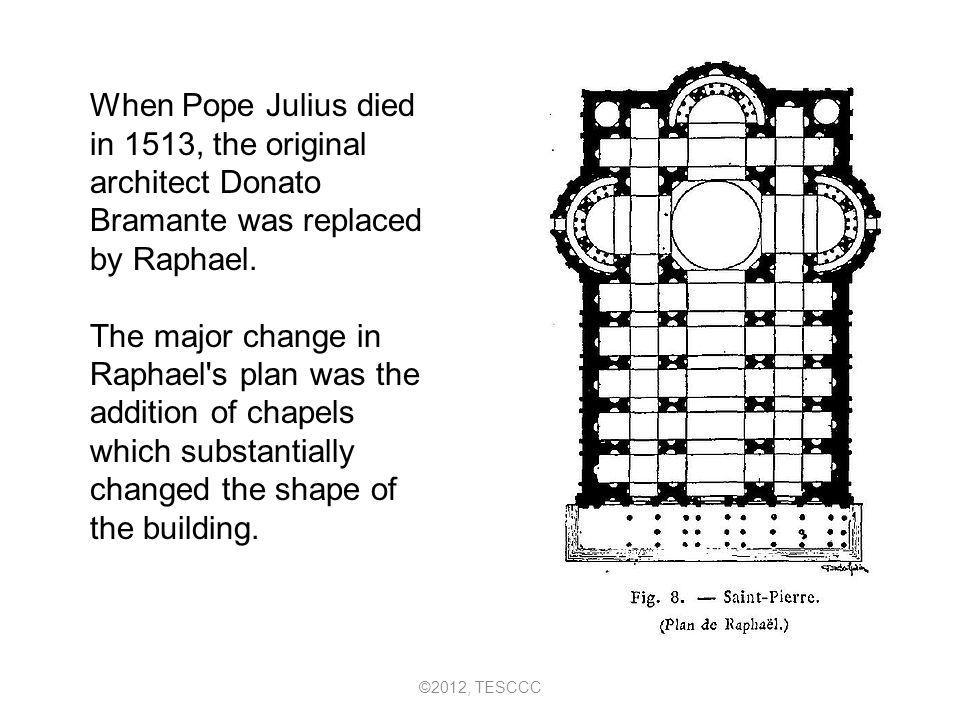 When Pope Julius died in 1513, the original architect Donato Bramante was replaced by Raphael.