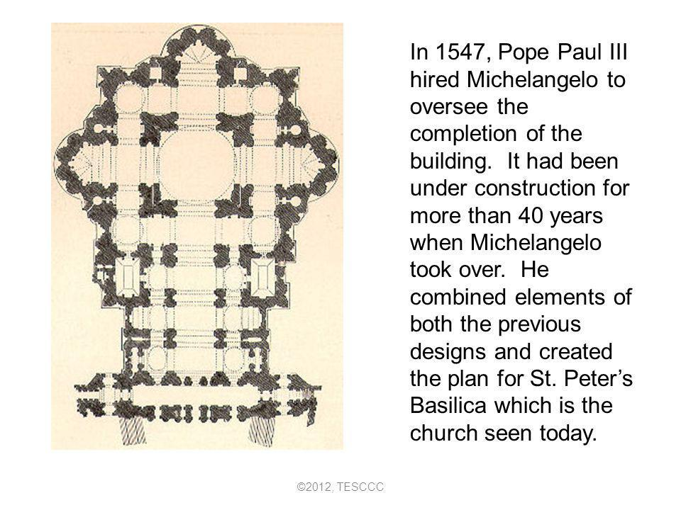 In 1547, Pope Paul III hired Michelangelo to oversee the completion of the building. It had been under construction for more than 40 years when Michelangelo took over. He combined elements of both the previous designs and created the plan for St. Peter's Basilica which is the church seen today.
