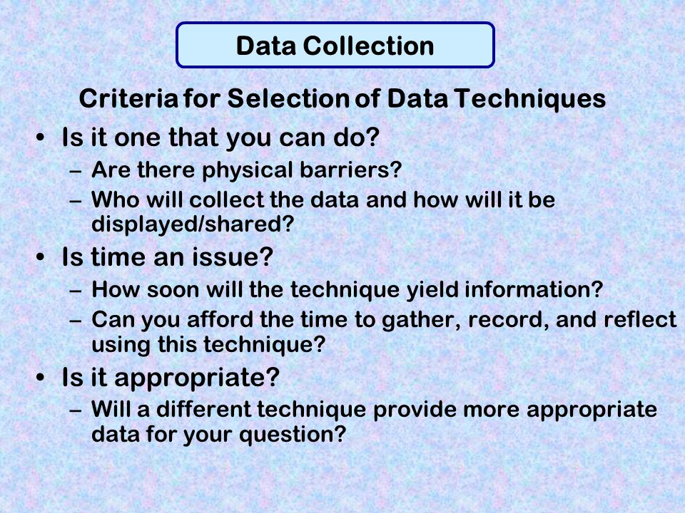 Criteria for Selection of Data Techniques