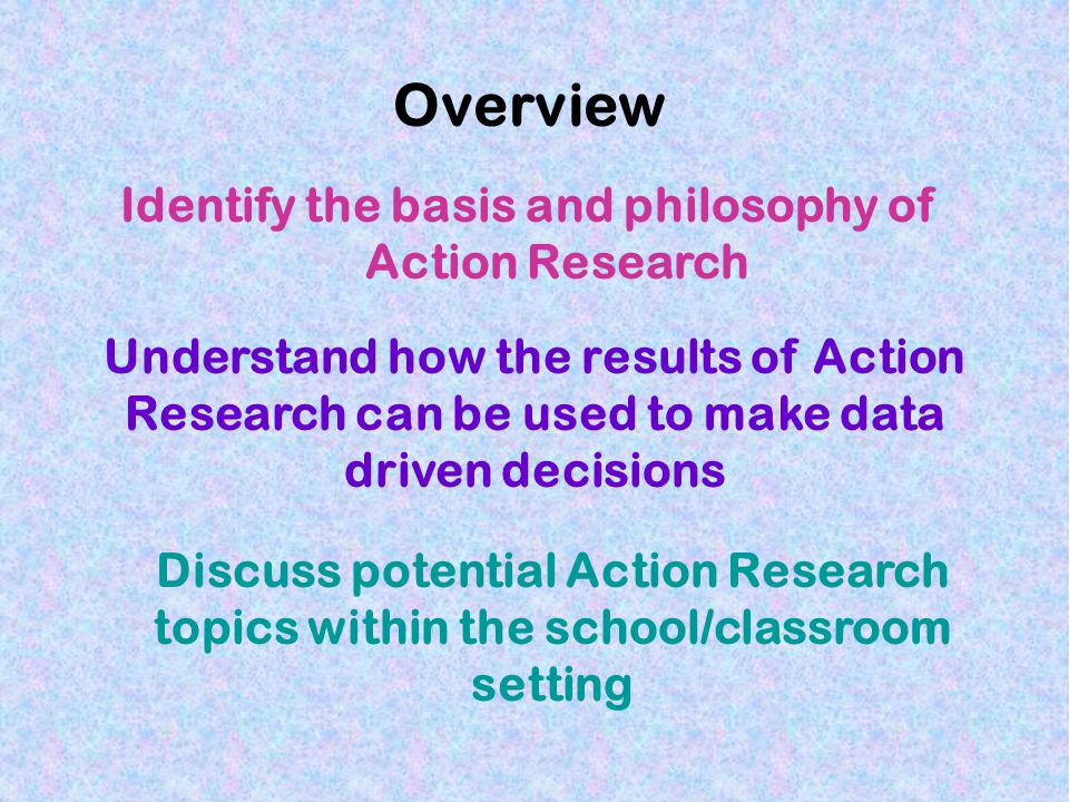 Identify the basis and philosophy of Action Research